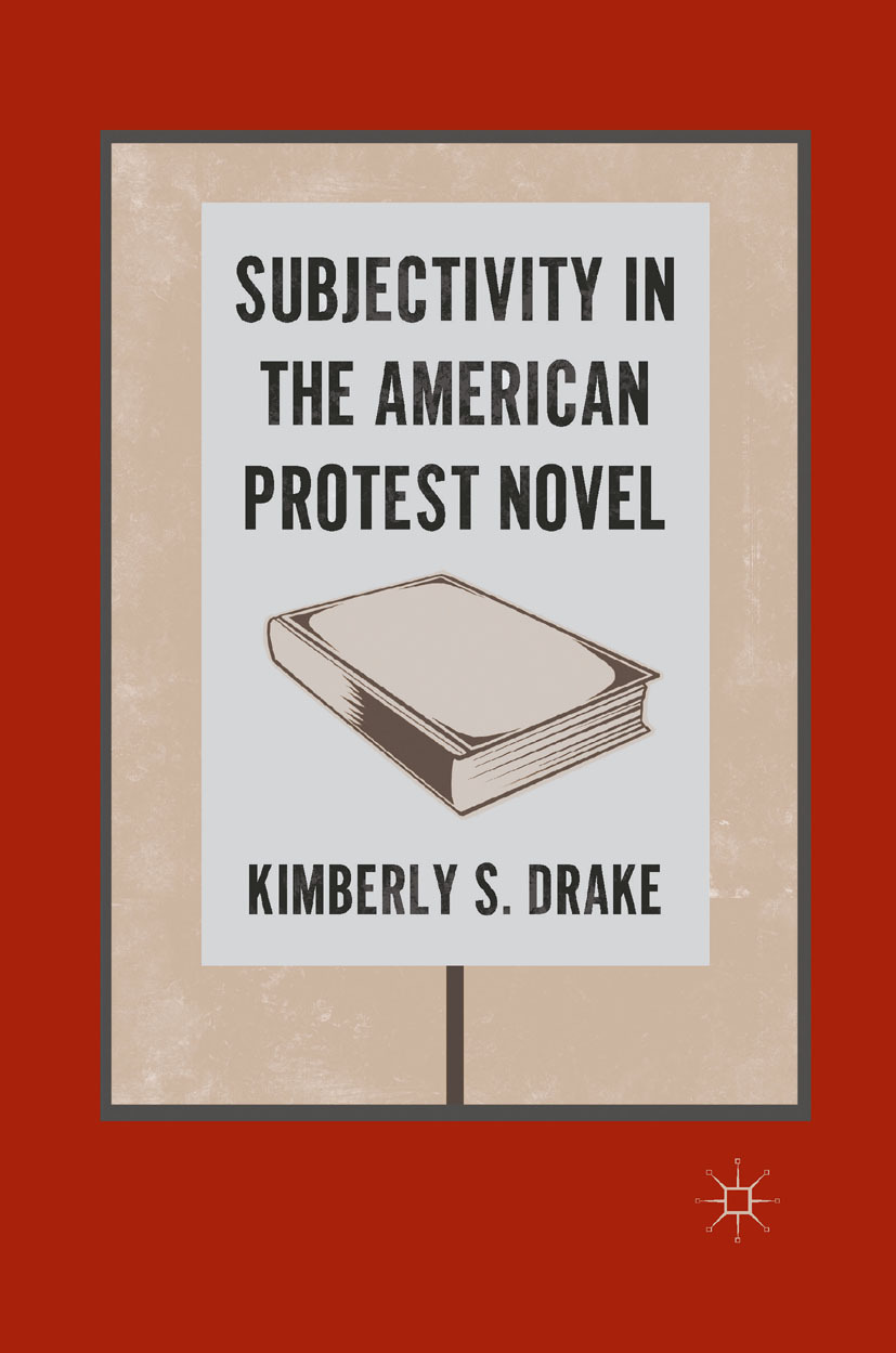 Drake, Kimberly S. - Subjectivity in the American Protest Novel, ebook