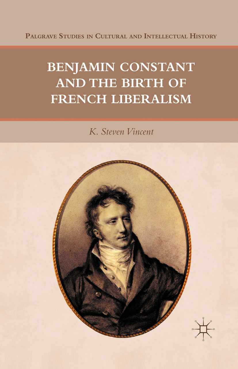 Vincent, K. Steven - Benjamin Constant and the Birth of French Liberalism, ebook
