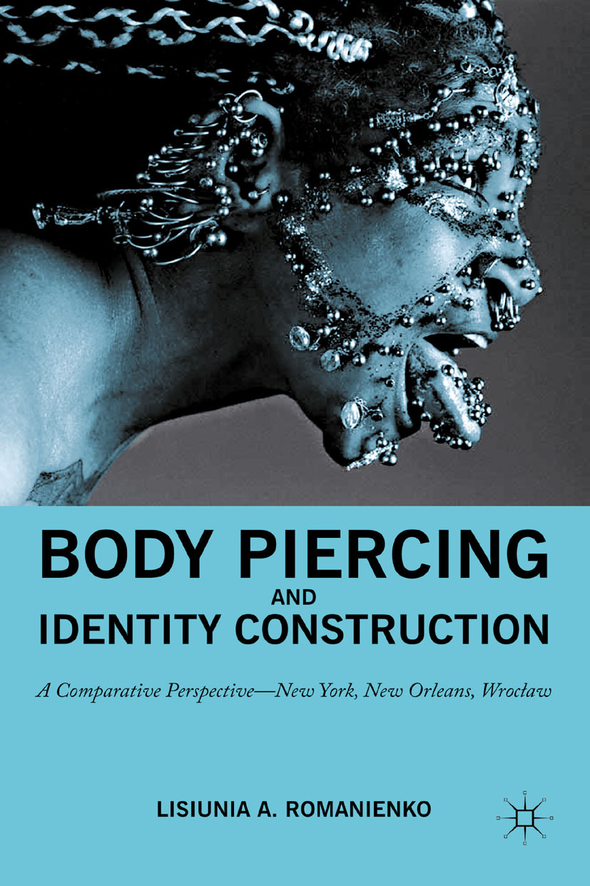 Romanienko, Lisiunia A. - Body Piercing and Identity Construction: A Comparative Perspective—New York, New Orleans, Wrocław, ebook