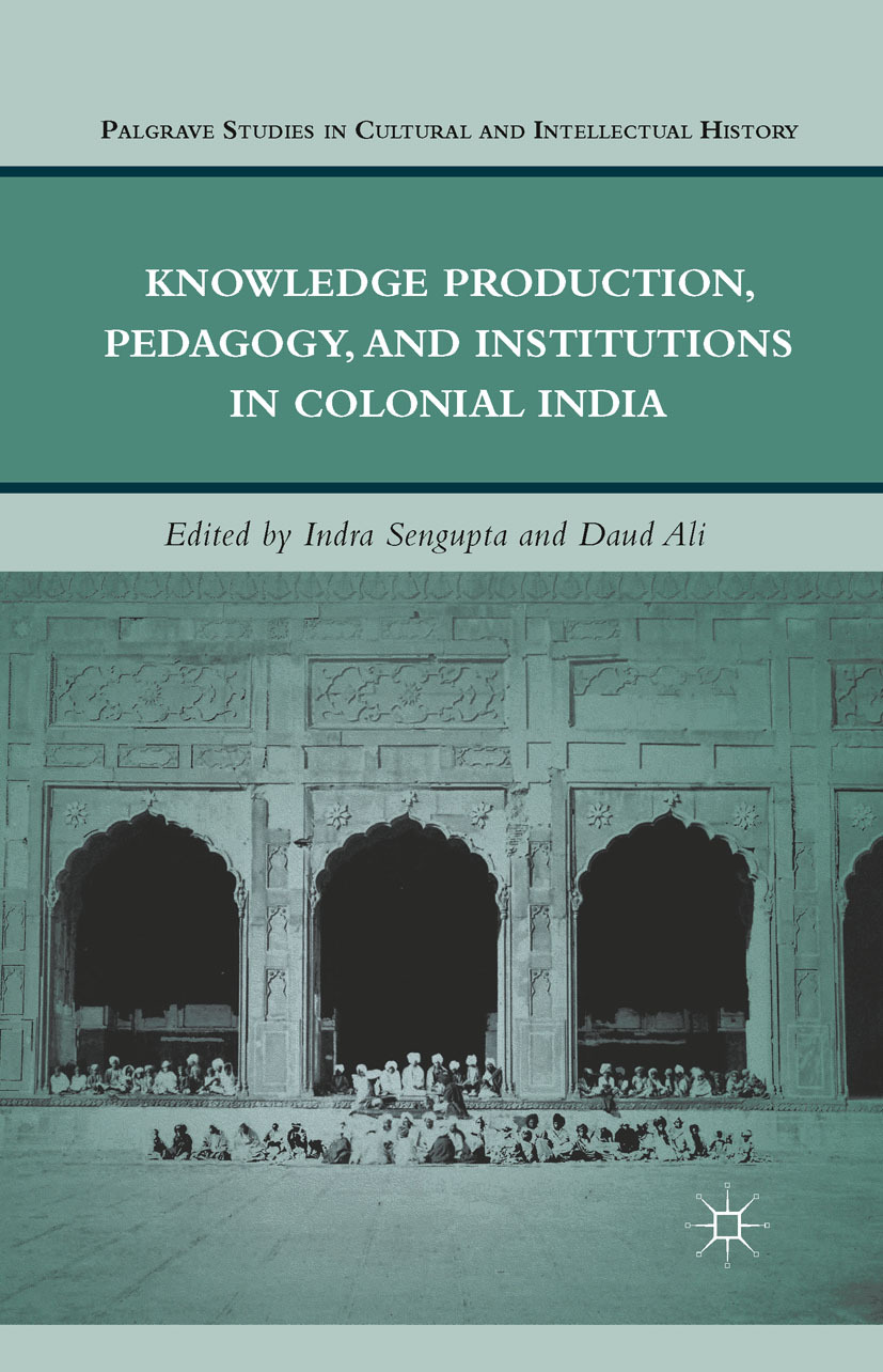 Ali, Daud - Knowledge Production, Pedagogy, and Institutions in Colonial India, ebook