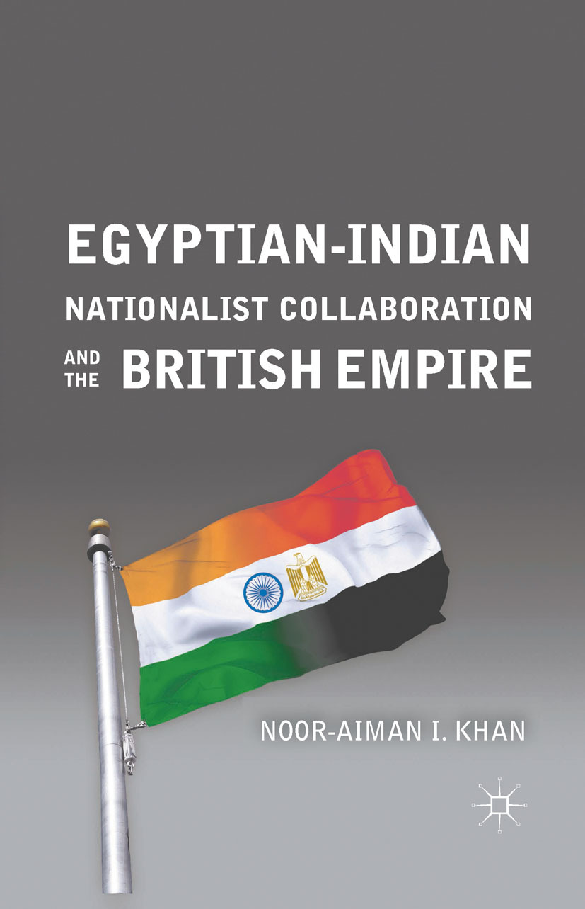 Khan, Noor-Aiman I. - Egyptian-Indian Nationalist Collaboration and the British Empire, ebook