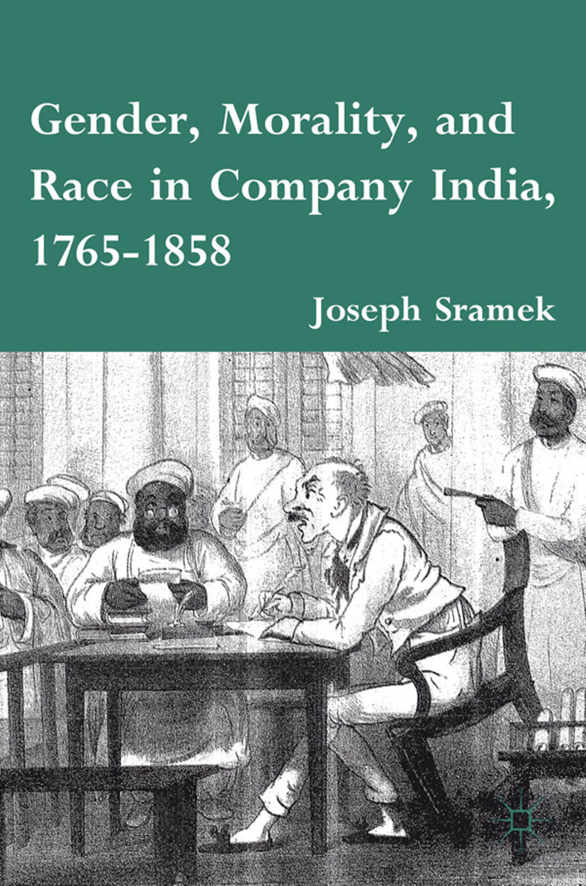 Sramek, Joseph - Gender, Morality, and Race in Company India, 1765–1858, ebook
