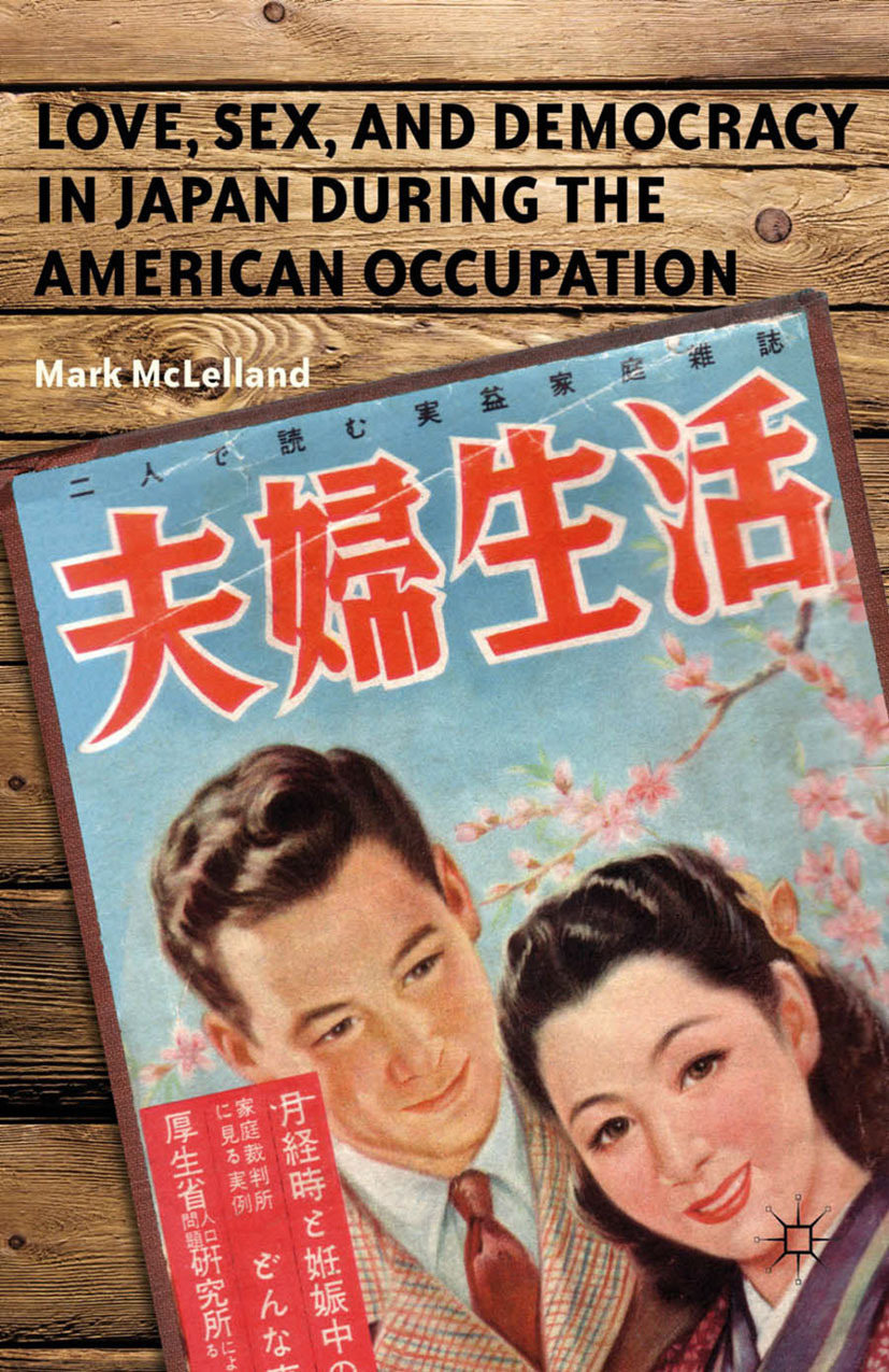 McLelland, Mark - Love, Sex, and Democracy in Japan during the American Occupation, ebook