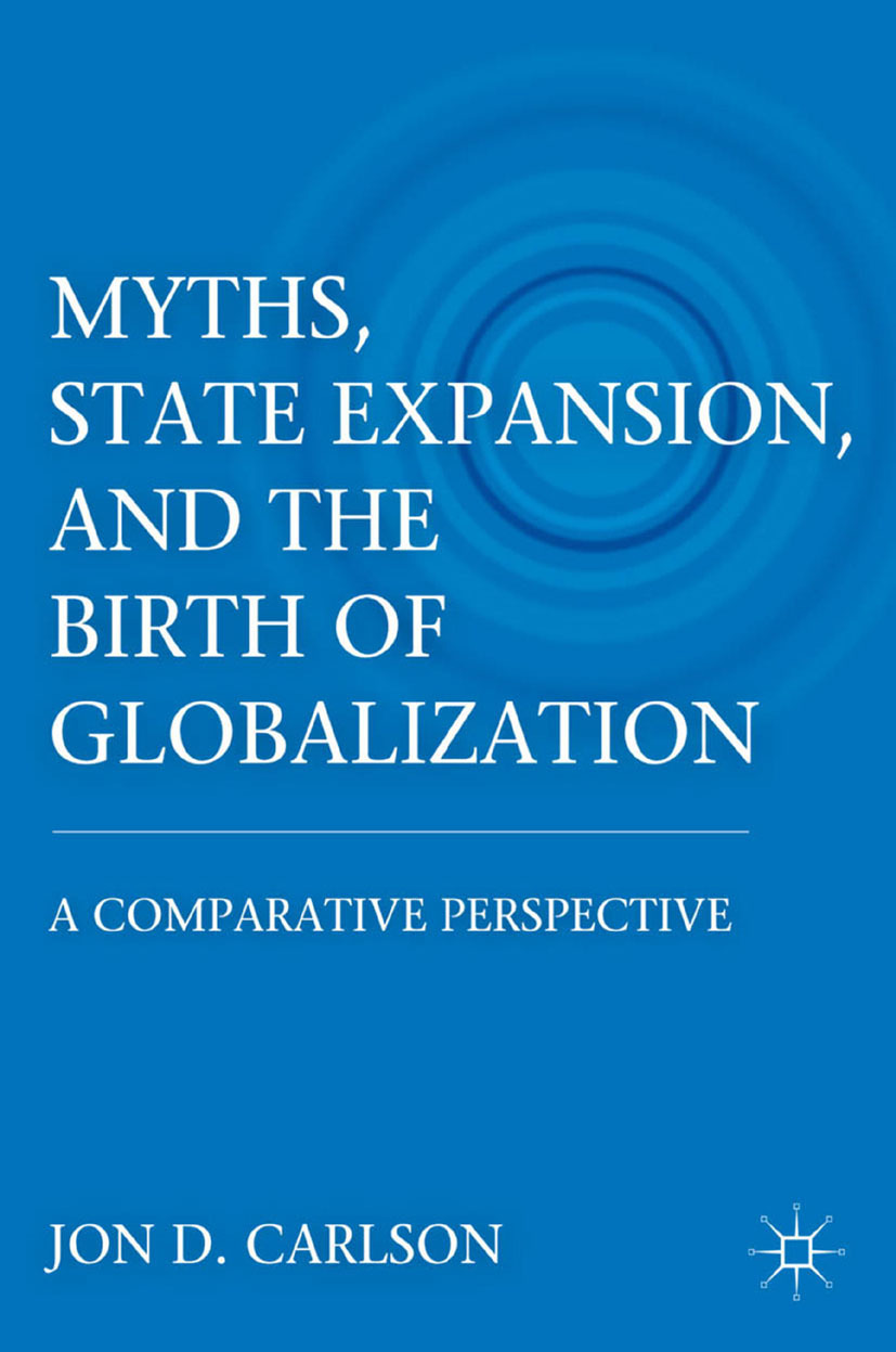 Carlson, Jon D. - Myths, State Expansion, and the Birth of Globalization, ebook