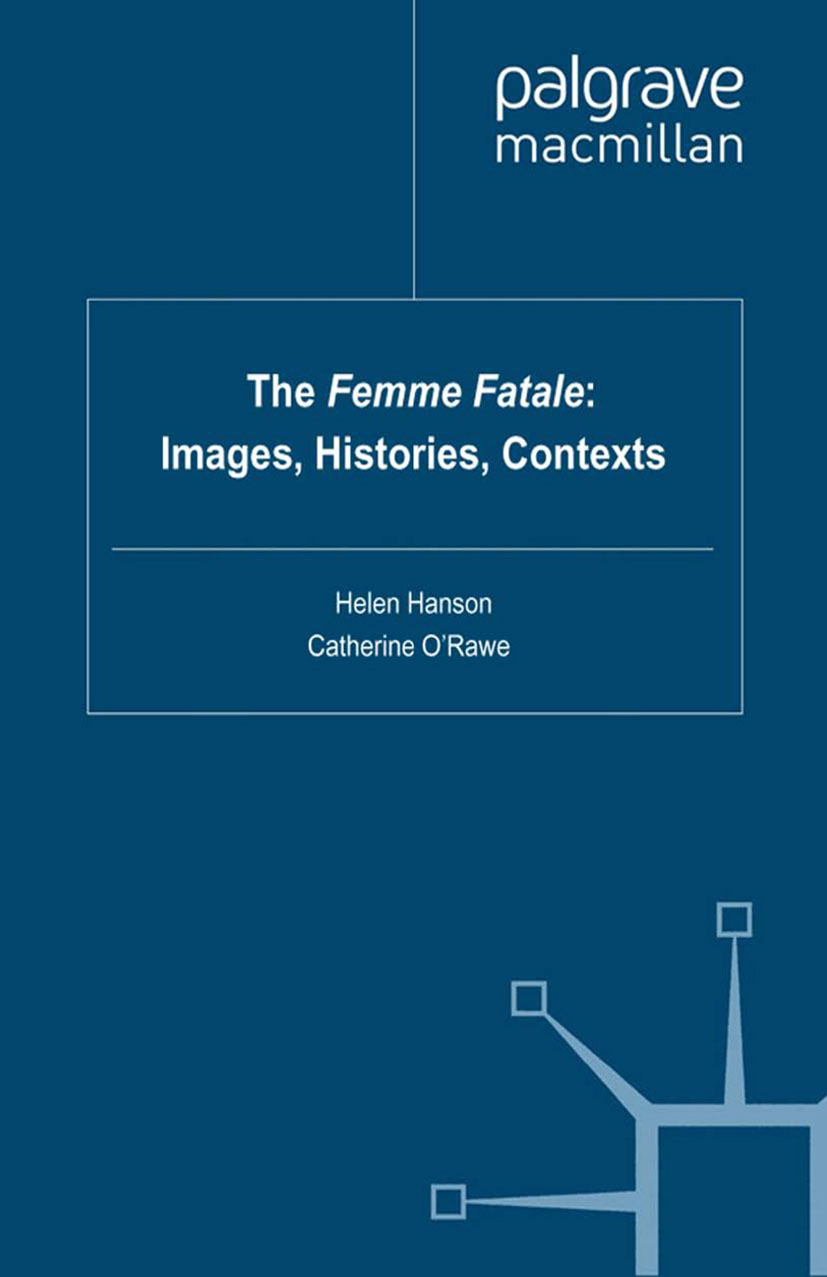 "Hanson, Helen - The <Emphasis Type=""Italic"">Femme Fatale</Emphasis>: Images, Histories, Contexts, ebook"