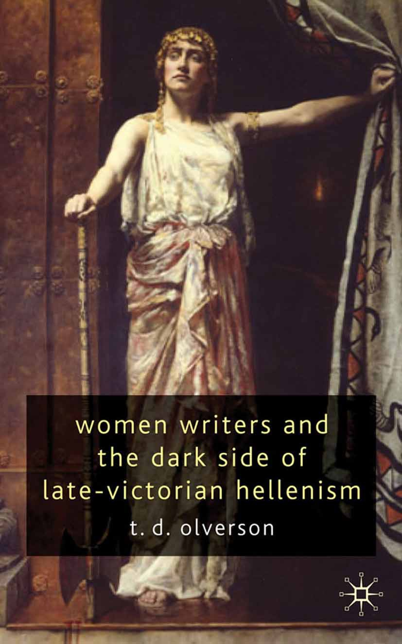 Olverson, T. D. - Women Writers and the Dark Side of Late-Victorian Hellenism, ebook