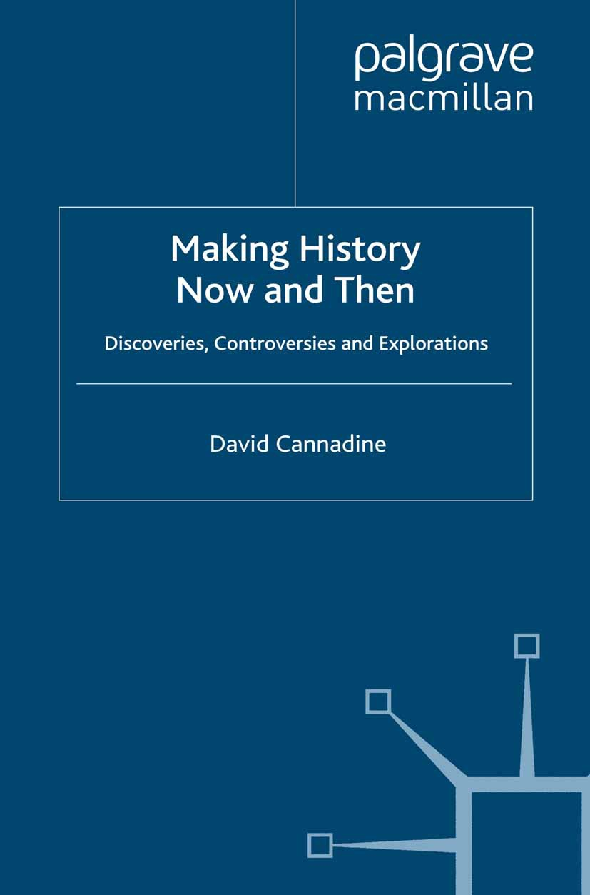 Cannadine, David - Making History Now and Then, ebook