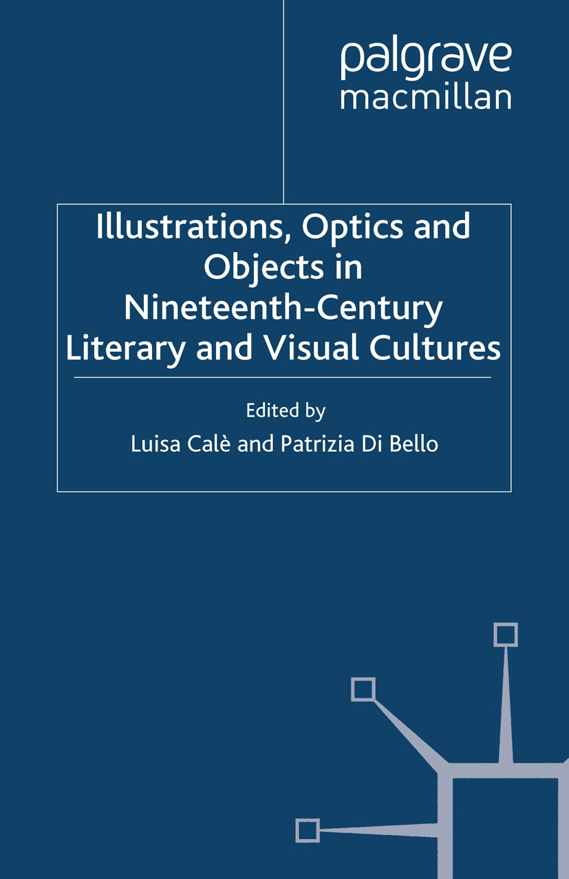 Bello, Patrizia - Illustrations, Optics and Objects in Nineteenth-Century Literary and Visual Cultures, ebook