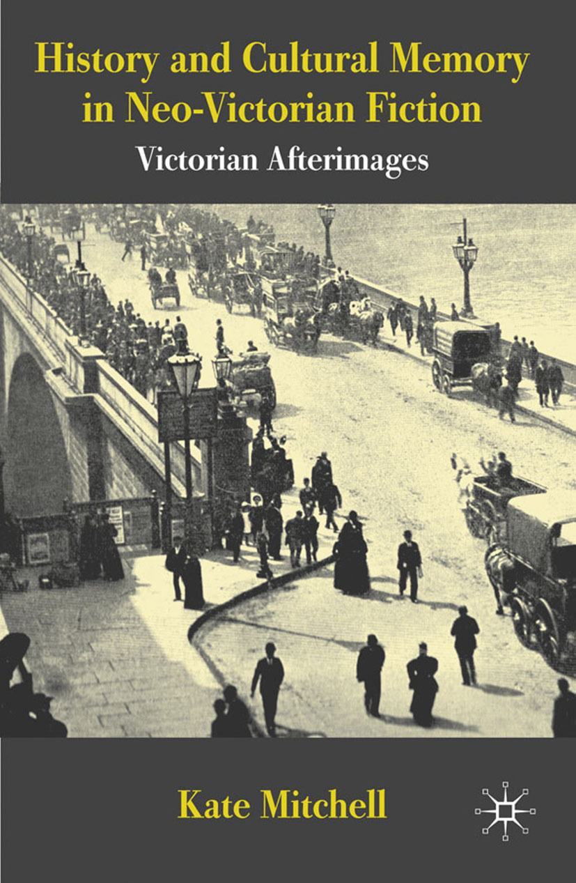 Mitchell, Kate - History and Cultural Memory in Neo-Victorian Fiction, ebook