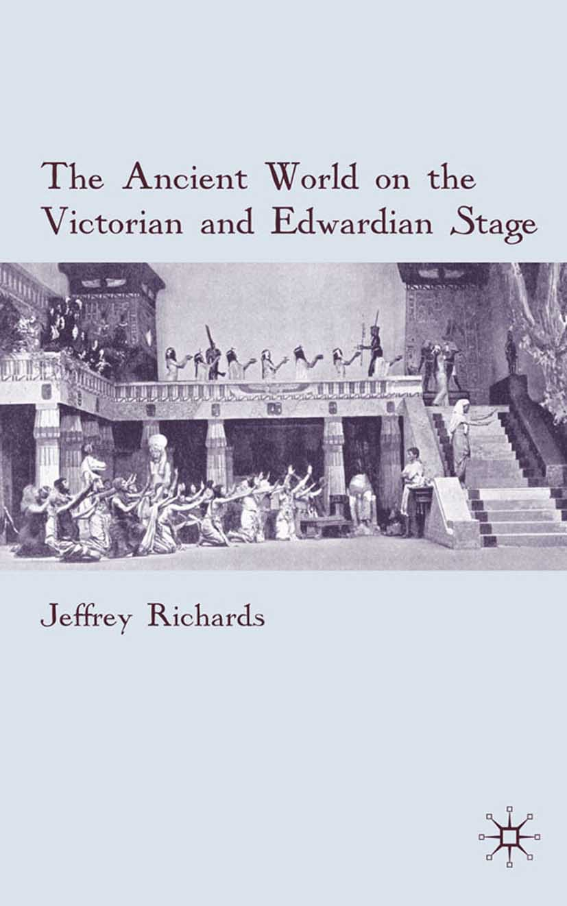 Richards, Jeffrey - The Ancient World on the Victorian and Edwardian Stage, ebook