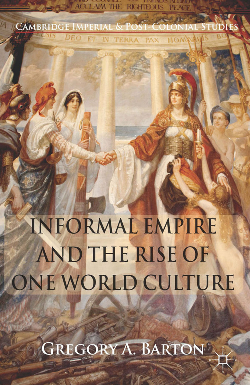 Barton, Gregory A. - Informal Empire and the Rise of One World Culture, e-kirja