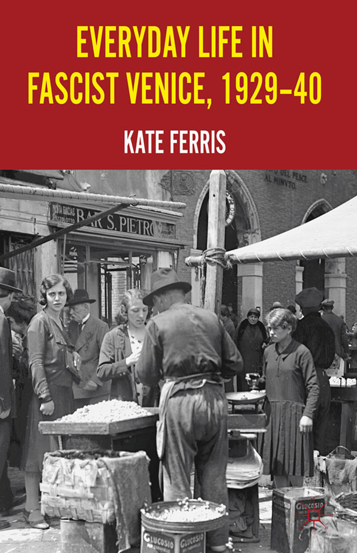 Ferris, Kate - Everyday Life in Fascist Venice, 1929–40, ebook