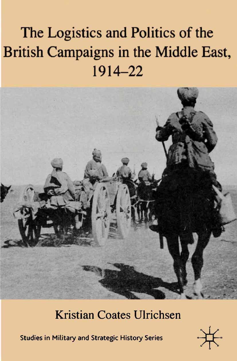 Ulrichsen, Kristian Coates - The Logistics and Politics of the British Campaigns in the Middle East, 1914–22, e-kirja