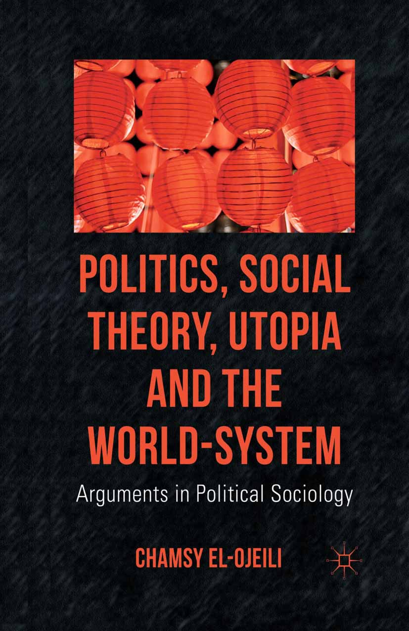 el-Ojeili, Chamsy - Politics, Social Theory, Utopia and the World-System, ebook