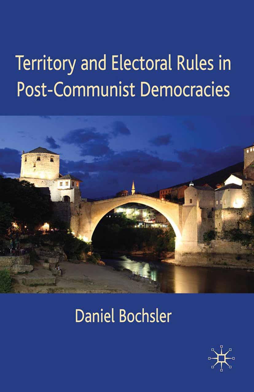 Bochsler, Daniel - Territory and Electoral Rules in Post-Communist Democracies, ebook