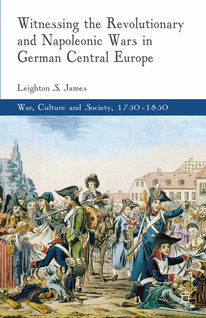 James, Leighton S. - Witnessing the Revolutionary and Napoleonic Wars in German Central Europe, ebook