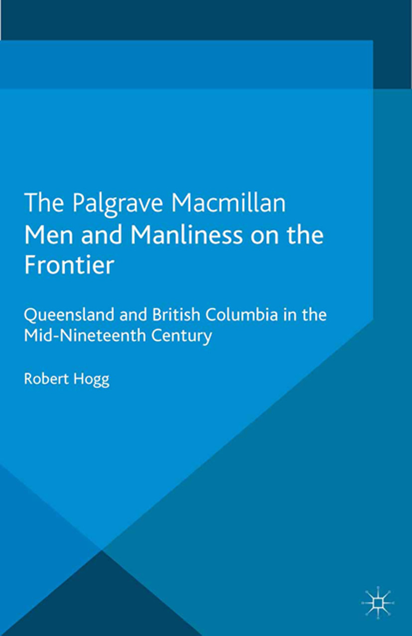 Hogg, Robert - Men and Manliness on the Frontier, ebook
