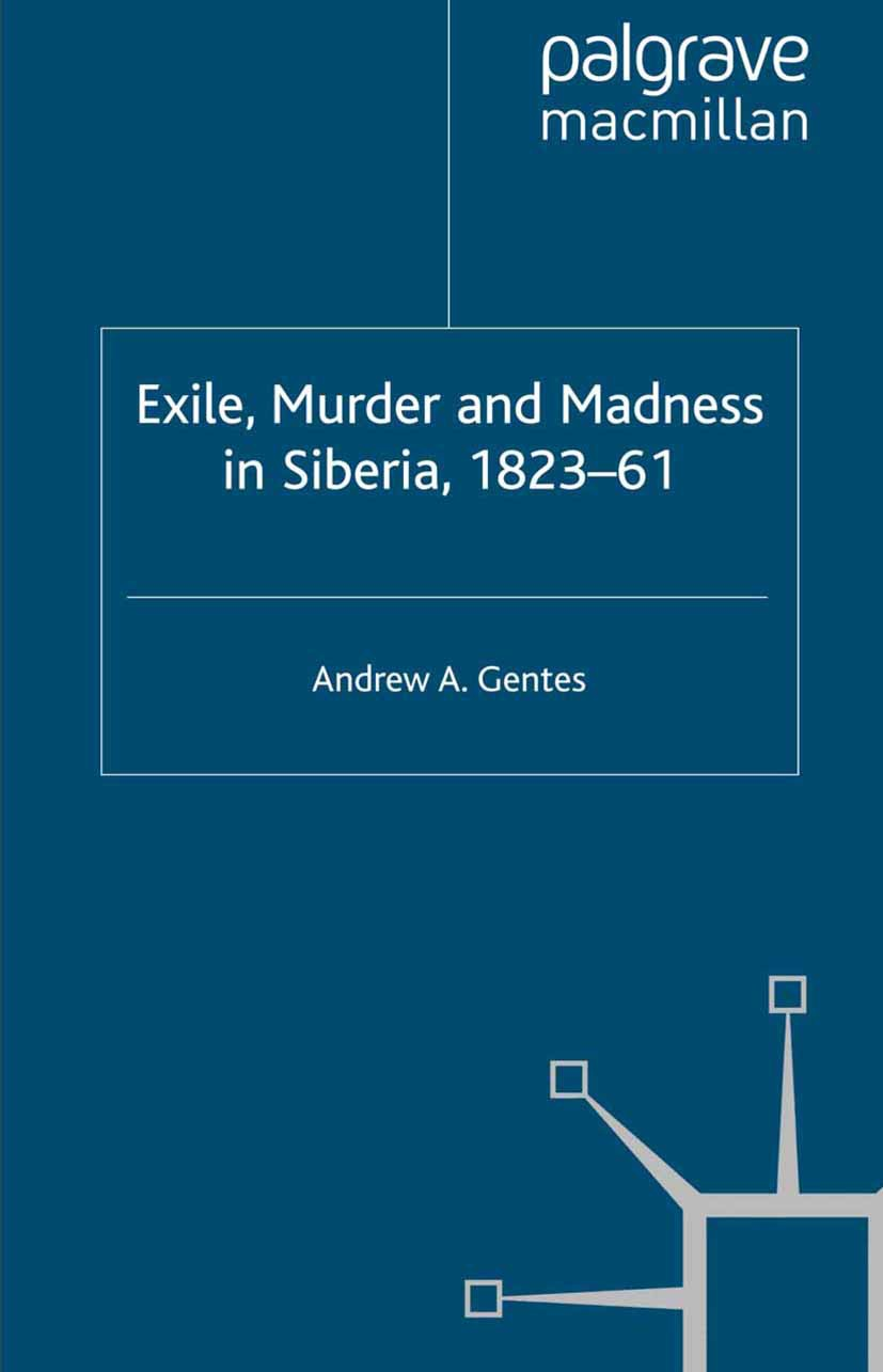 Gentes, Andrew A. - Exile, Murder and Madness in Siberia, 1823–61, ebook