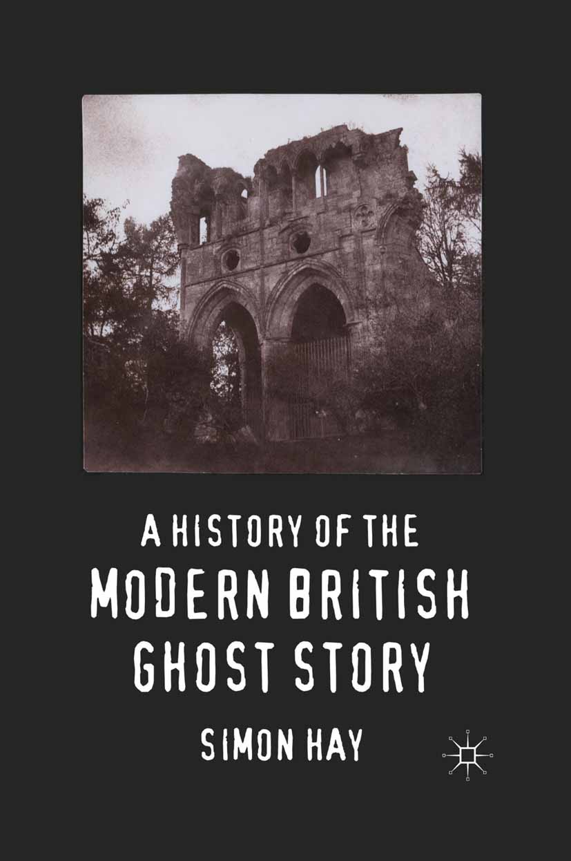 Hay, Simon - A History of the Modern British Ghost Story, ebook