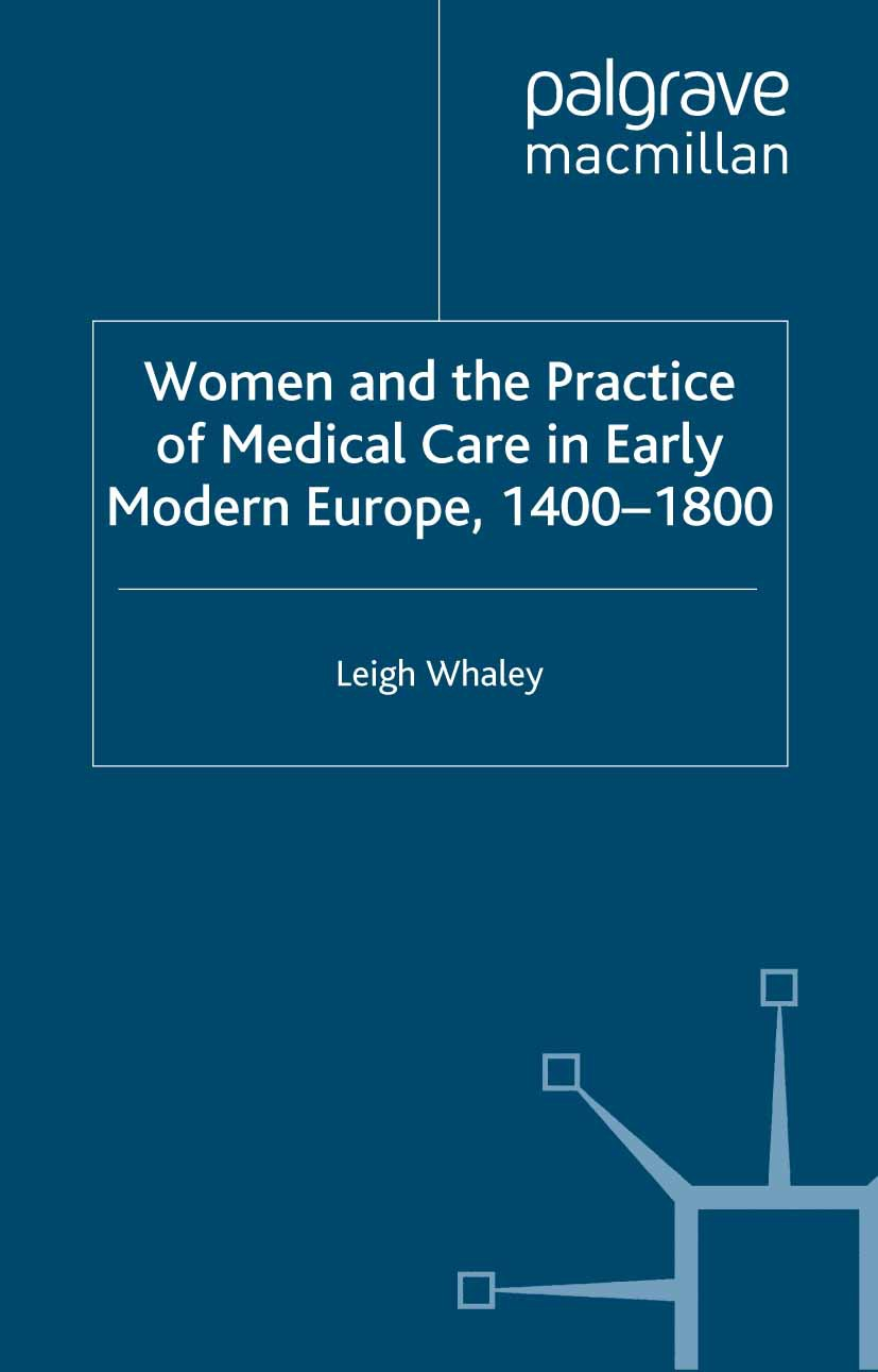 Whaley, Leigh - Women and the Practice of Medical Care in Early Modern Europe, 1400–1800, ebook