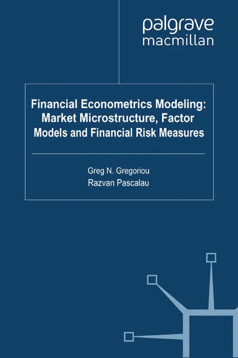 Gregoriou, Greg N. - Financial Econometrics Modeling: Market Microstructure, Factor Models and Financial Risk Measures, ebook