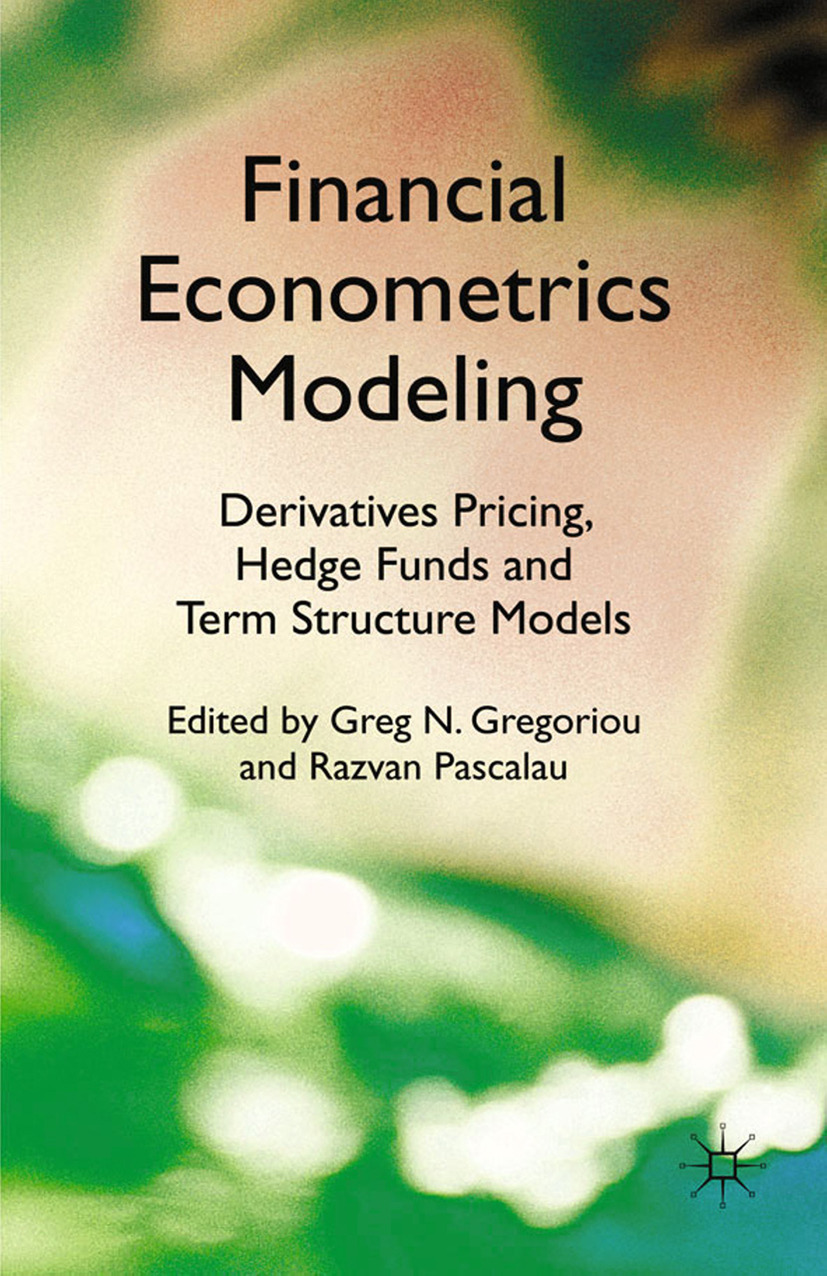 Gregoriou, Greg N. - Financial Econometrics Modeling: Derivatives Pricing, Hedge Funds and Term Structure Models, ebook