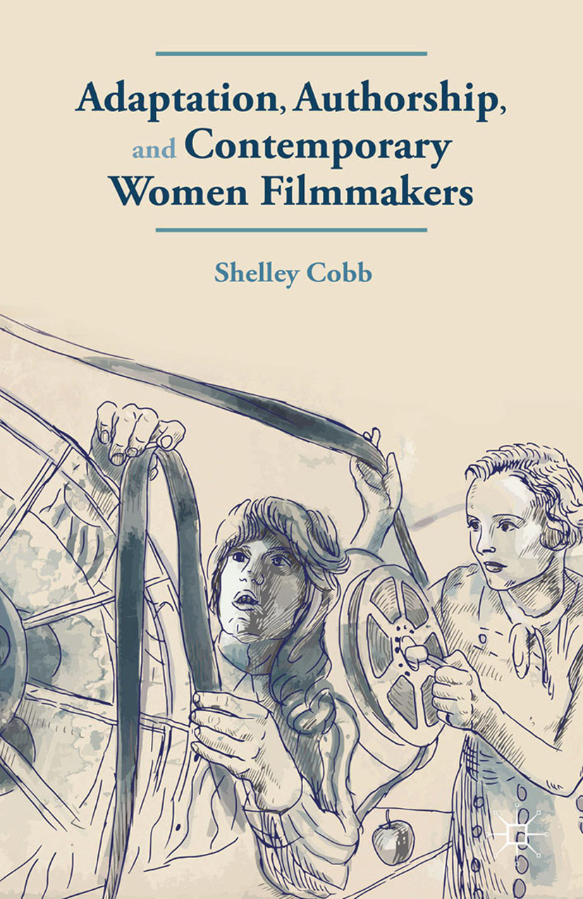 Cobb, Shelley - Adaptation, Authorship, and Contemporary Women Filmmakers, ebook