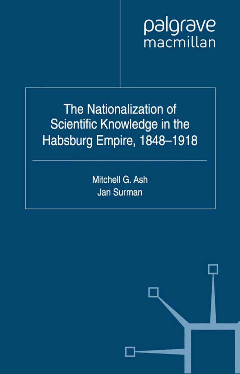 Ash, Mitchell G. - The Nationalization of Scientific Knowledge in the Habsburg Empire, 1848–1918, ebook