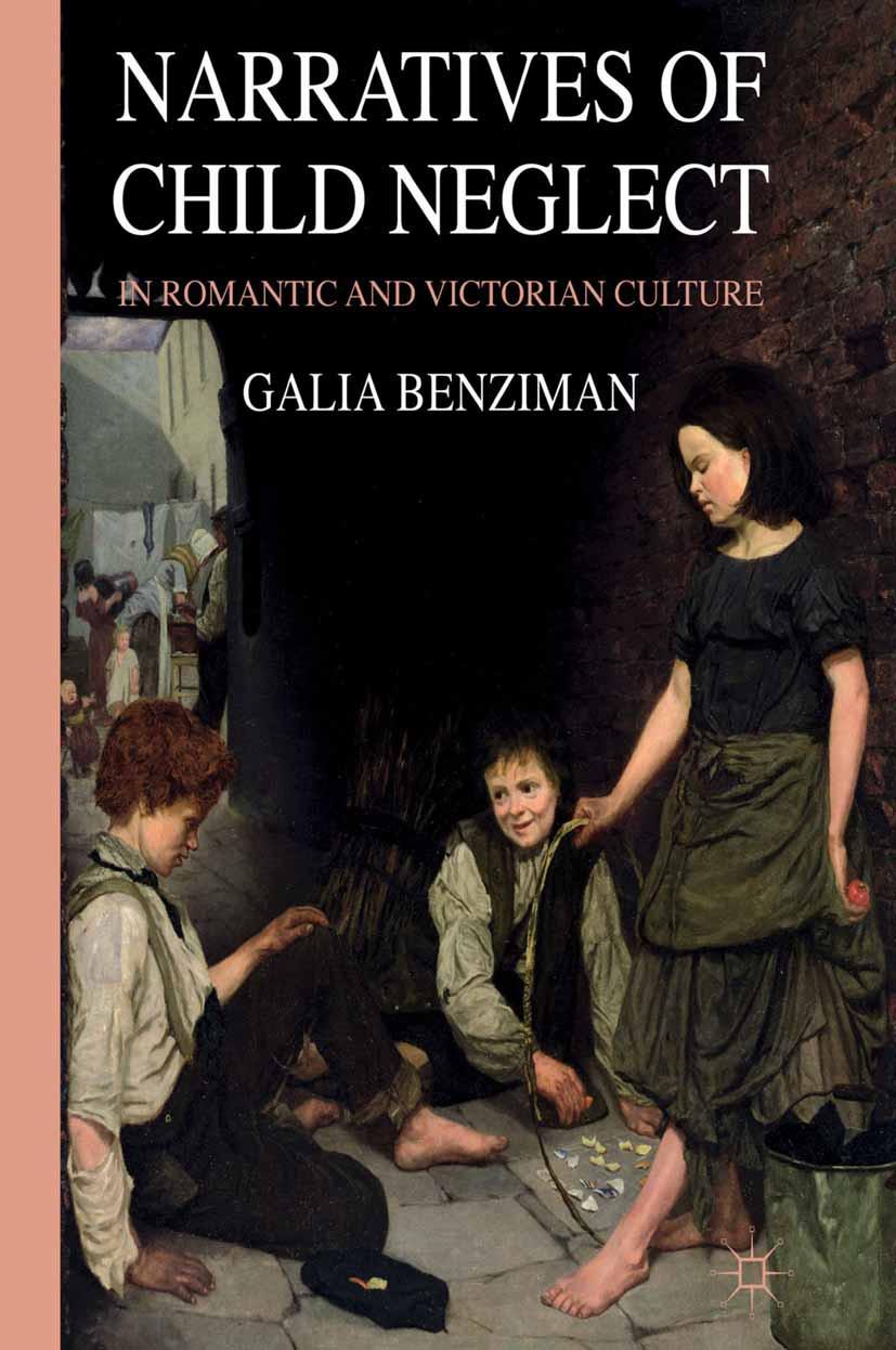 Benziman, Galia - Narratives of Child Neglect in Romantic and Victorian Culture, ebook