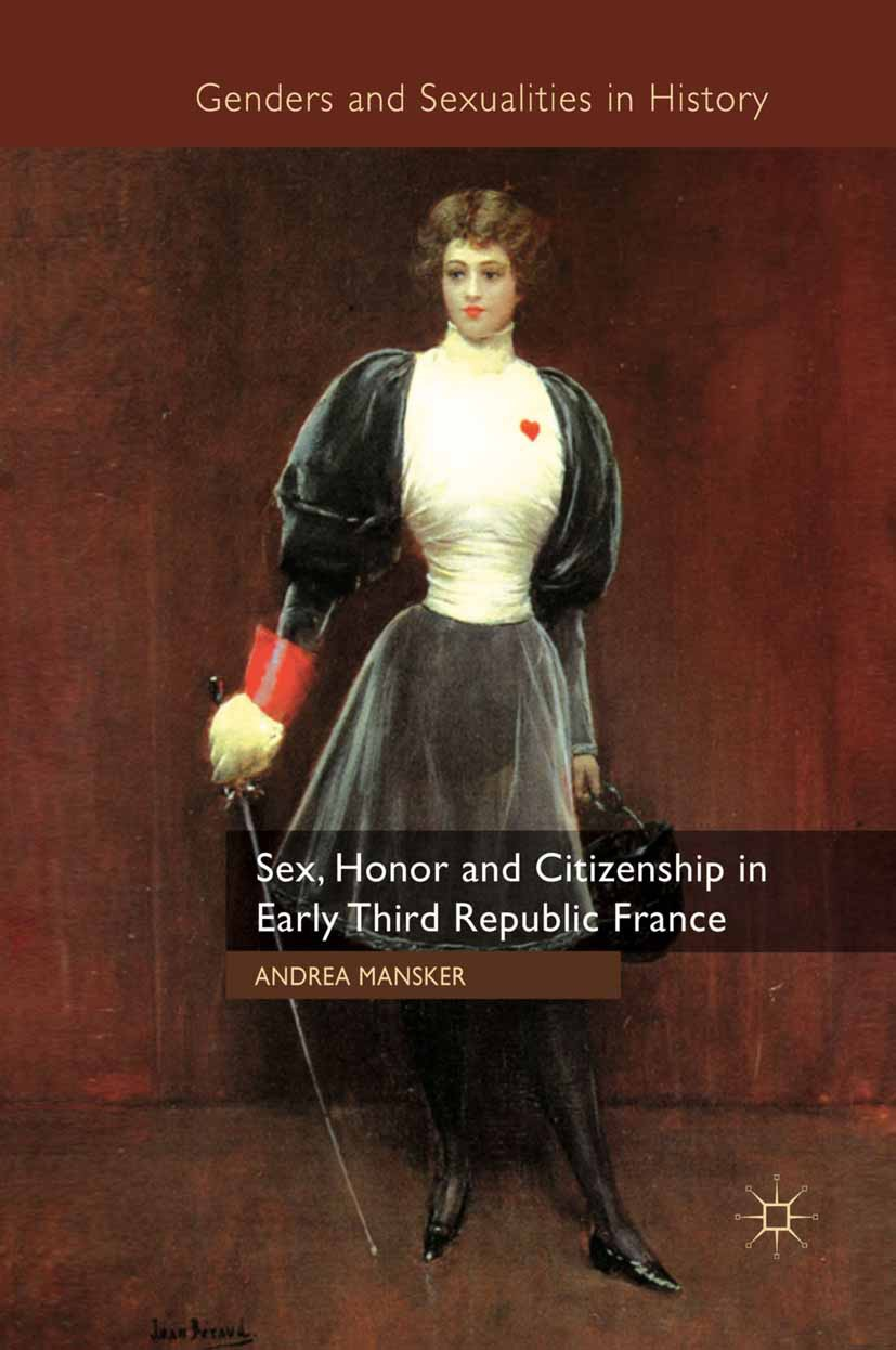Mansker, Andrea - Sex, Honor and Citizenship in Early Third Republic France, ebook