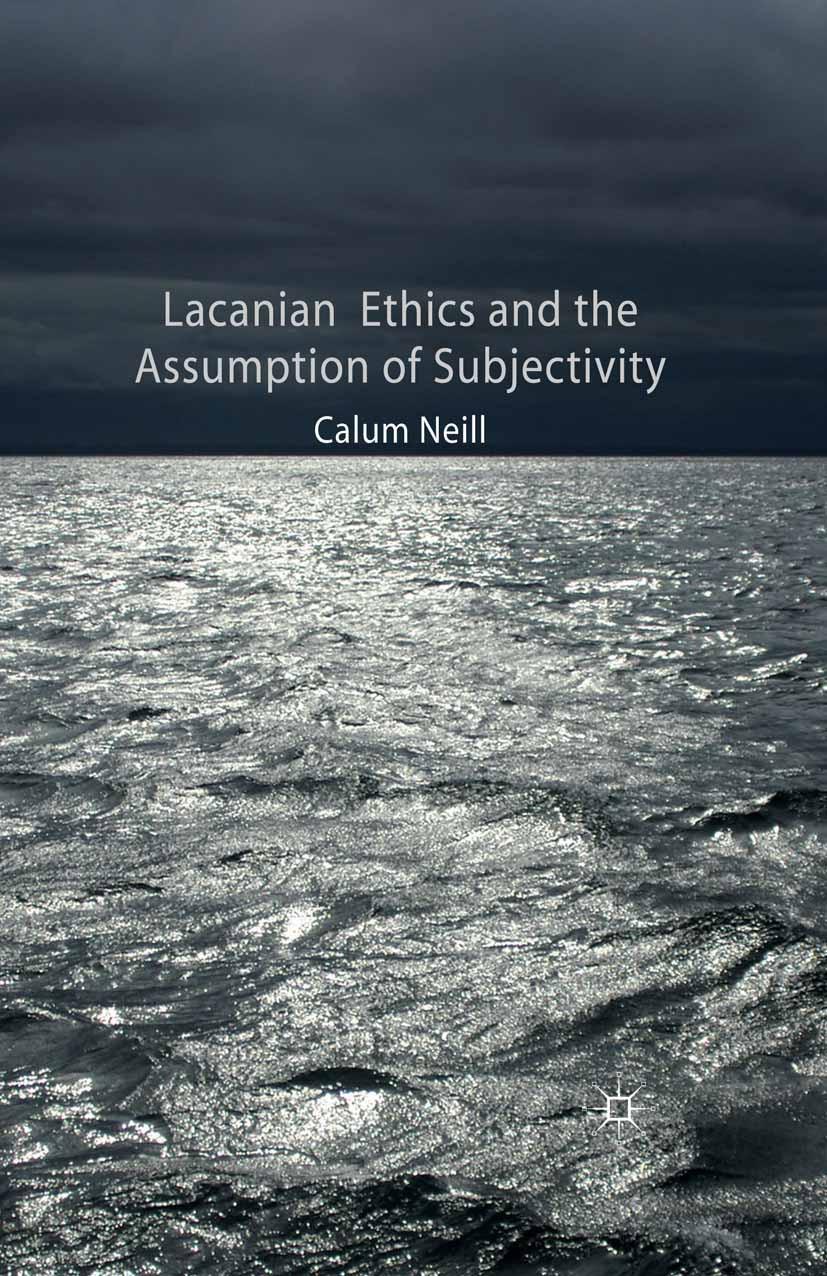 Neill, Calum - Lacanian Ethics and the Assumption of Subjectivity, ebook
