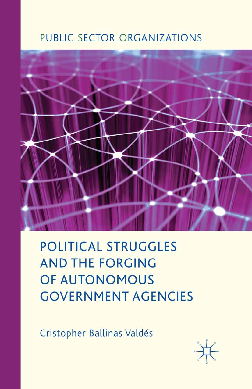 Valdés, Cristopher Ballinas - Political Struggles and the Forging of Autonomous Government Agencies, ebook