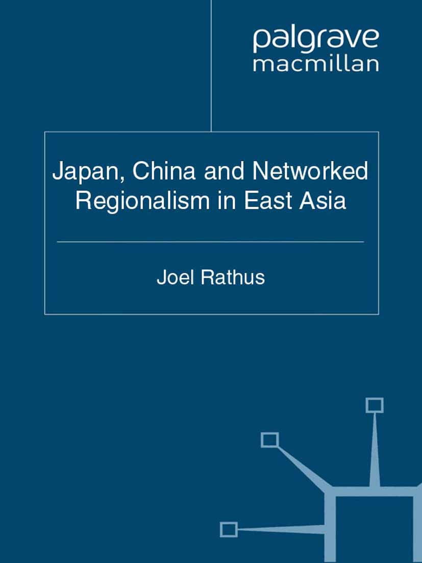 Rathus, Joel - Japan, China and Networked Regionalism in East Asia, ebook