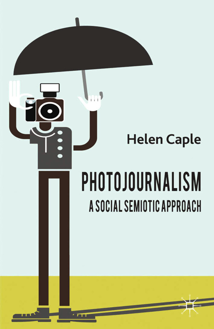 Caple, Helen - Photojournalism: A Social Semiotic Approach, ebook