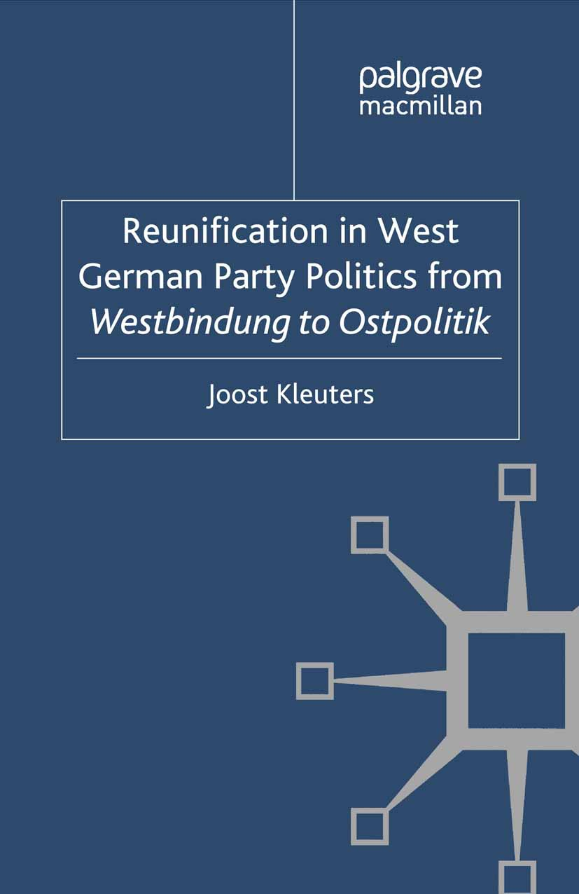"Kleuters, Joost - Reunification in West German Party Politics from <Emphasis Type=""Italic"">Westbindung</Emphasis> to <Emphasis Type=""Italic"">Ostpolitik</Emphasis>, ebook"