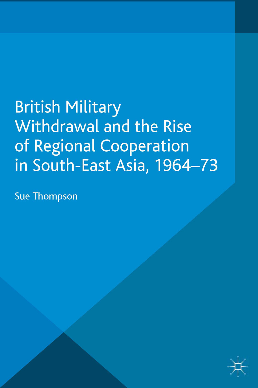 Thompson, Sue - British Military Withdrawal and the Rise of Regional Cooperation in South-East Asia, 1964–73, ebook