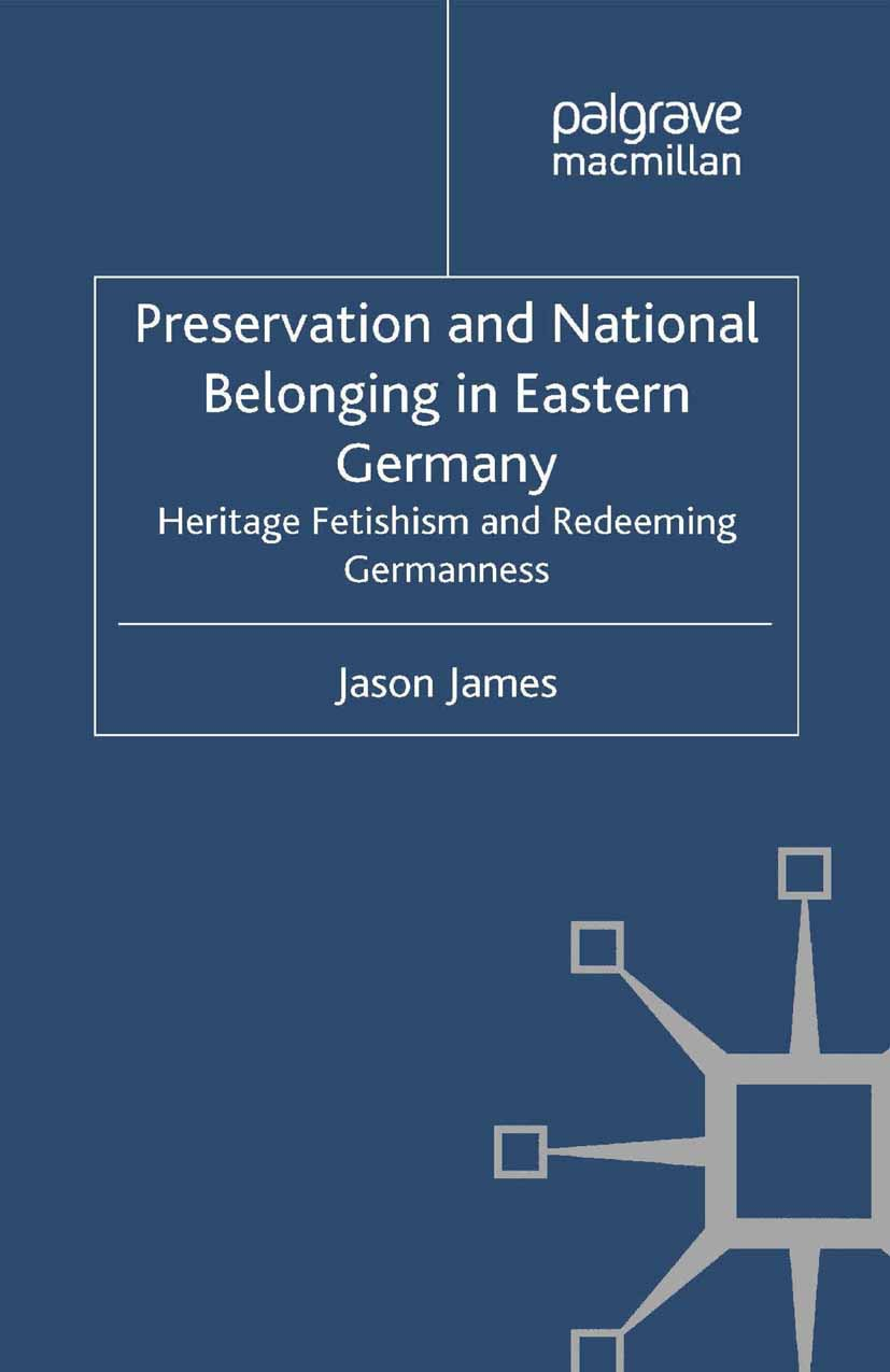 James, Jason - Preservation and National Belonging in Eastern Germany, ebook