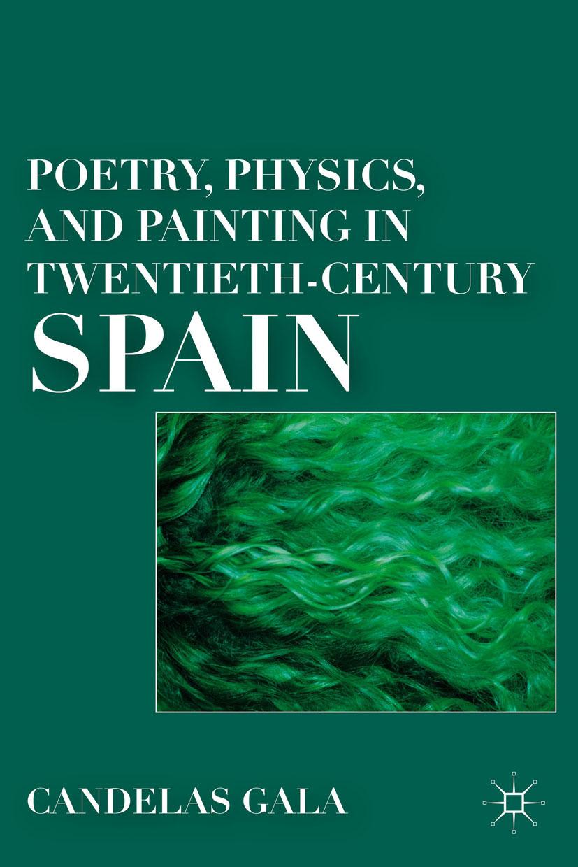Gala, Candelas - Poetry, Physics, and Painting in Twentieth-Century Spain, ebook