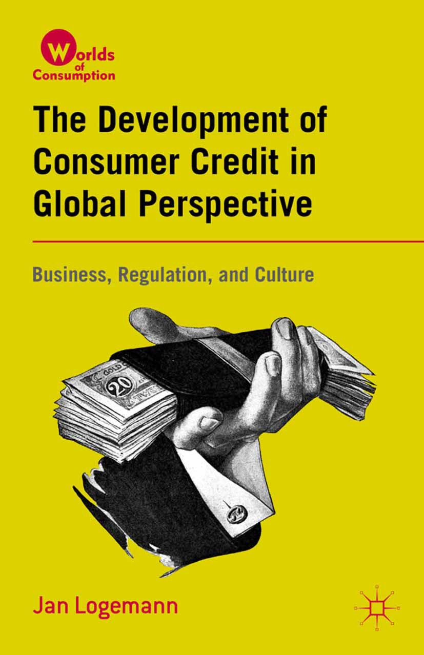 Logemann, Jan - The Development of Consumer Credit in Global Perspective: Business, Regulation, and Culture, ebook