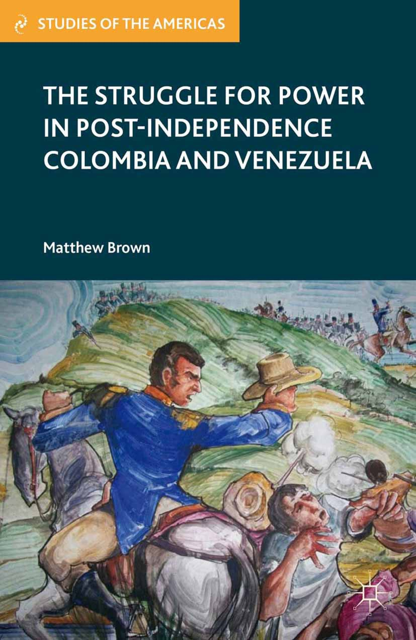 Brown, Matthew - The Struggle for Power in Post-Independence Colombia and Venezuela, ebook