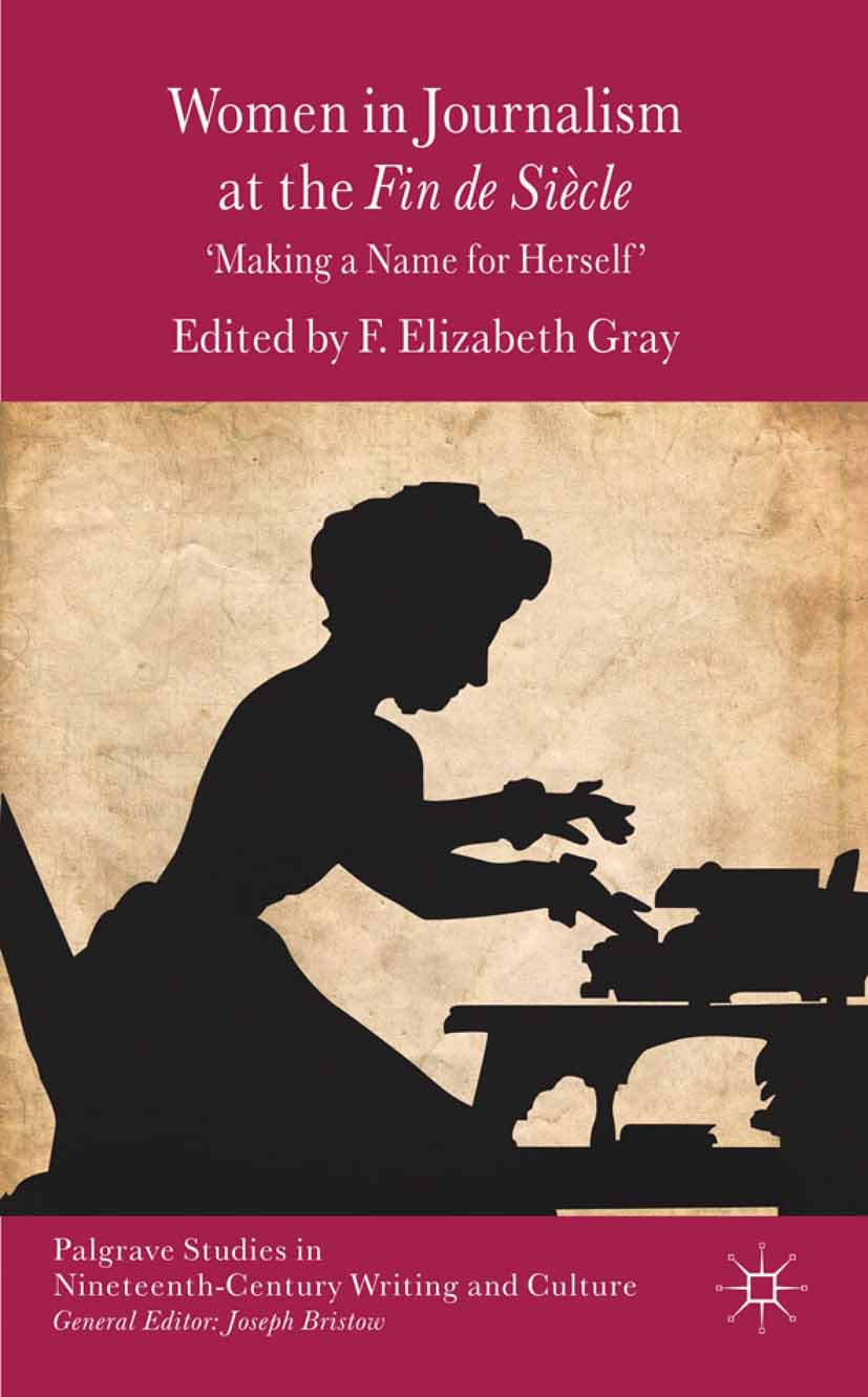 """Gray, F. Elizabeth - Women in Journalism at the <Emphasis Type=""""Italic"""">Fin de Siècle</Emphasis>, e-bok"""