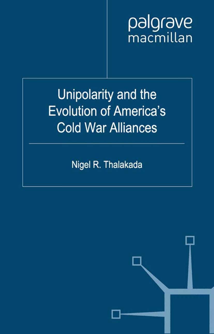 Thalakada, Nigel R. - Unipolarity and the Evolution of America's Cold War Alliances, ebook