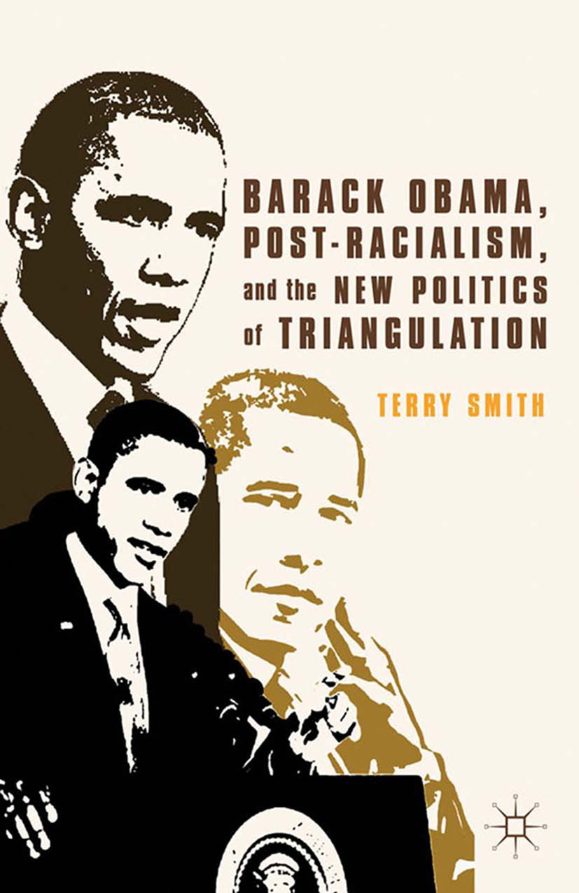 Smith, Terry - Barack Obama, Post-Racialism, and the New Politics of Triangulation, ebook