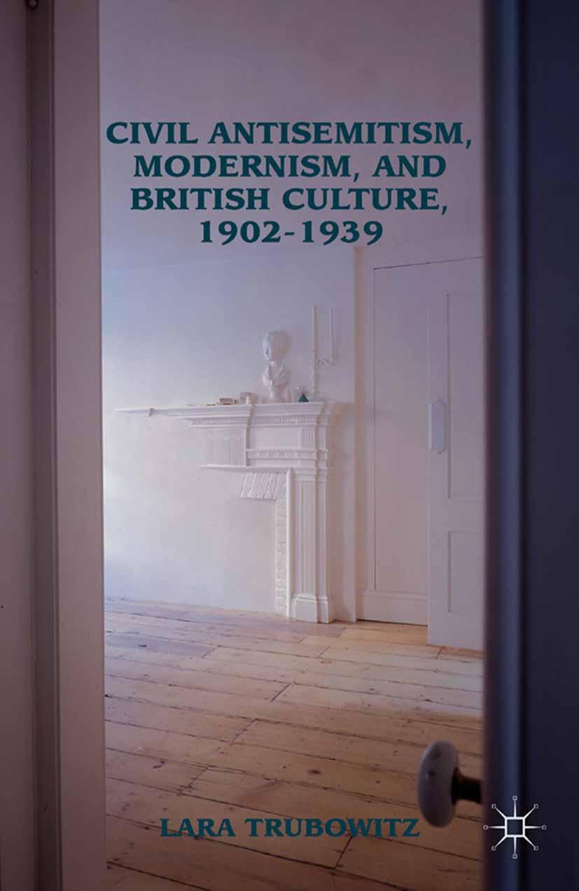 Trubowitz, Lara - Civil Antisemitism, Modernism, and British Culture, 1902–1939, ebook