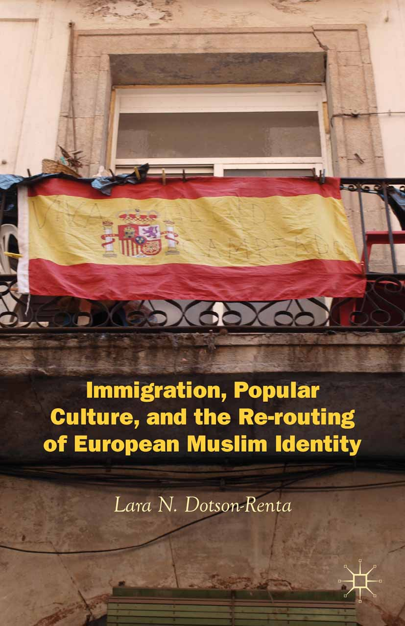 Dotson-Renta, Lara N. - Immigration, Popular Culture, and the Re-routing of European Muslim Identity, ebook