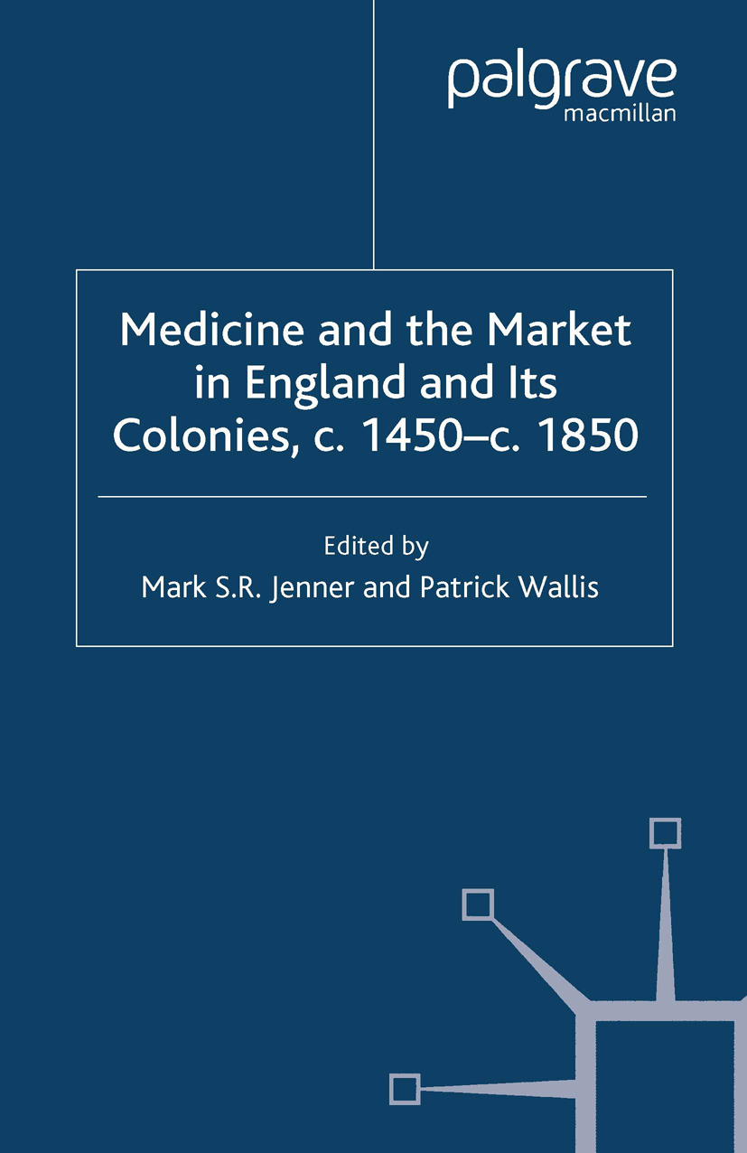 "Jenner, Mark S. R. - Medicine and the Market in England and its Colonies, <Emphasis Type=""Italic"">c</Emphasis>. 1450–<Emphasis Type=""Italic"">c</Emphasis>. 1850, ebook"