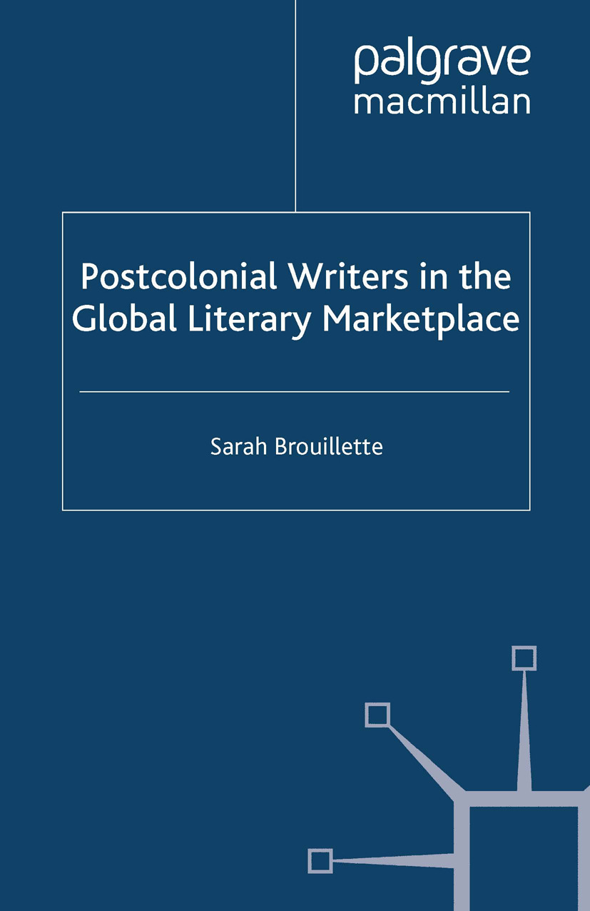 Brouillette, Sarah - Postcolonial Writers in the Global Literary Marketplace, ebook