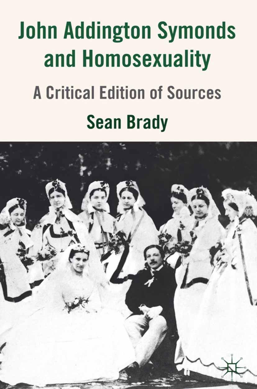 Brady, Sean - John Addington Symonds (1840–1893) and Homosexuality, ebook