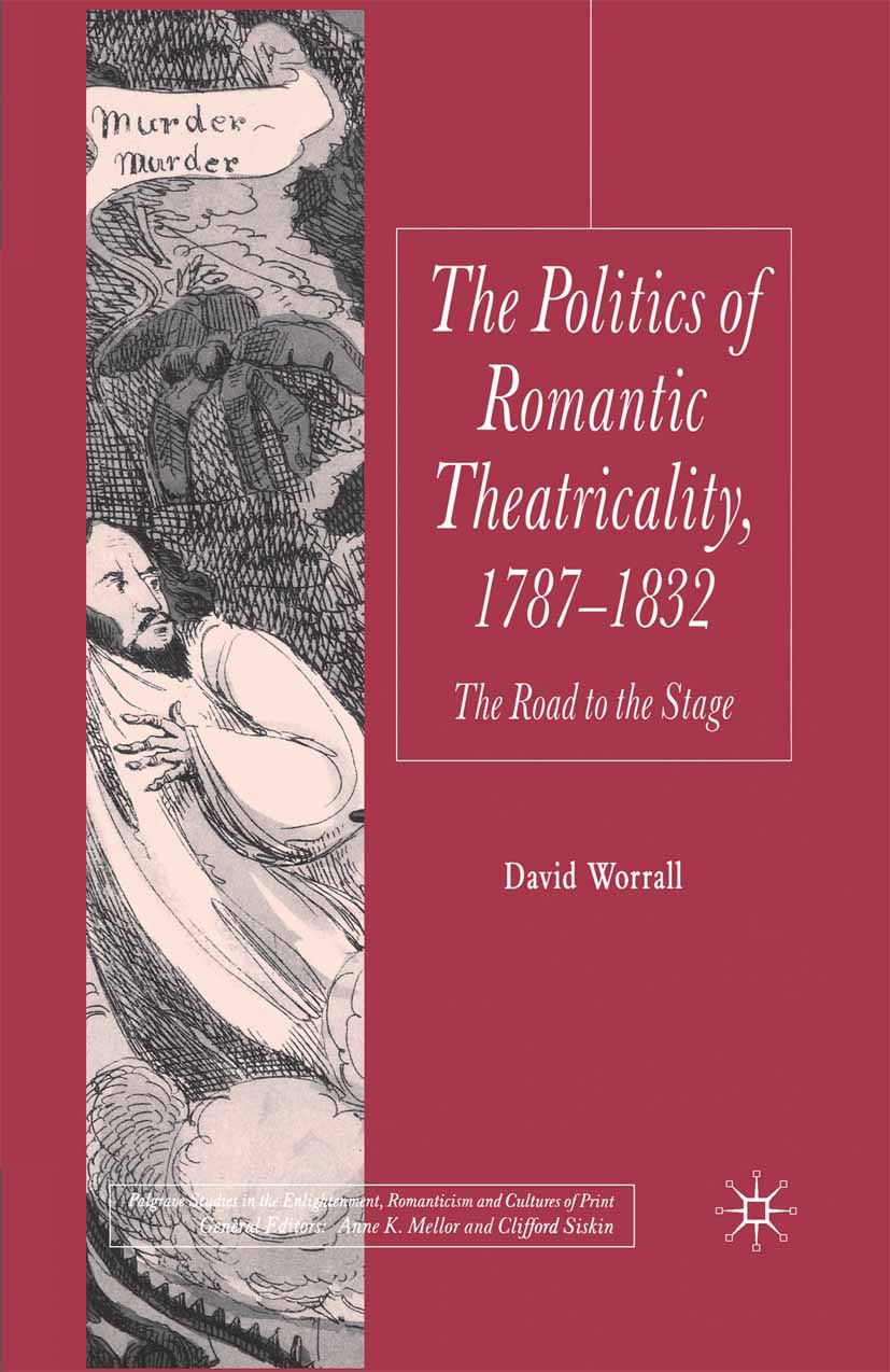 Worrall, David - The Politics of Romantic Theatricality, 1787–1832, ebook