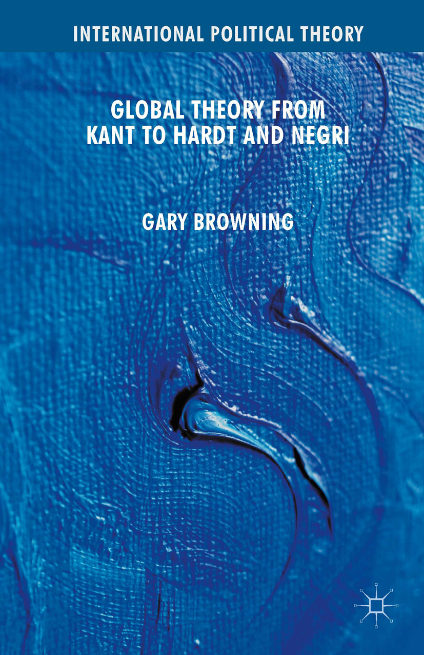 Browning, Gary - Global Theory from Kant to Hardt and Negri, ebook